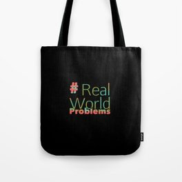 #Real World Problems Tote Bag