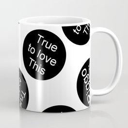 Riggo Monti  Design #10 - True to Love This (Wht. Bkgrnd.) Coffee Mug