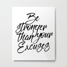 Inspirational Print Be Stronger Than Your Excuses Motivational Print Black and White Art Metal Print