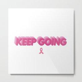 KEEP GOING (Breast Cancer Awareness) III Metal Print