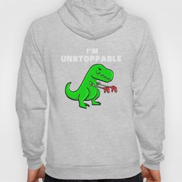 I am unstoppable | Dinosaur Tyrannosaurus Rex Hoody