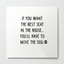 If you want the best seat in the house..you'll have to move the dog! Metal Print
