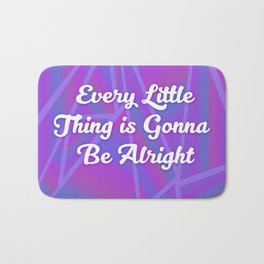 Every Little Thing is Gonna Be Alright Bath Mat