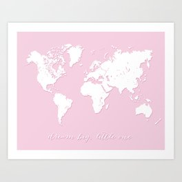 Dream big little one world map in baby pink Art Print