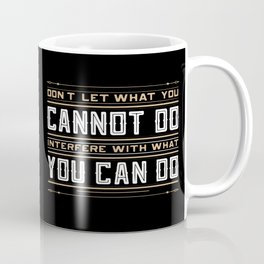 you cannot do interfere with what you can do Inspirational Typography Quote Design Coffee Mug