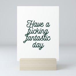 Have a fucking fantastic day Mini Art Print