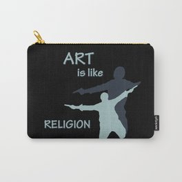 Art is like Religion Carry-All Pouch