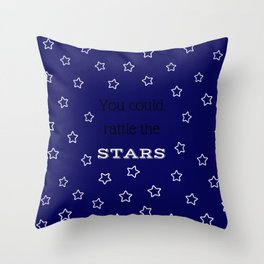 You Could Rattle the Stars Throw Pillow