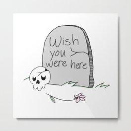 Wish you were here :) Metal Print