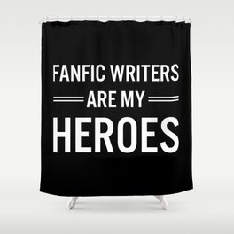 Fanfic Writers Are My Heros 2 Shower Curtain