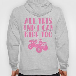 All This and I Can Ride Too Four Wheeler T Shirt Hoody