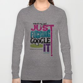 Just F'N Google It Long Sleeve T-shirt