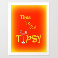 Time To Get Tipsy Art Print