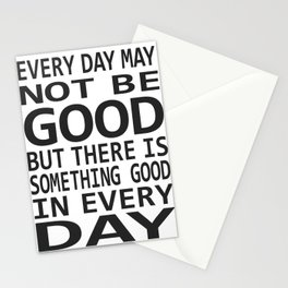 Every Day May Not Be Good. Stationery Cards