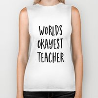 teacher Biker Tanks featuring worlds okayest teacher by Life Through the Lens