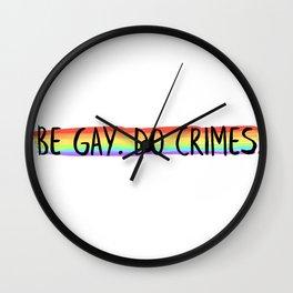 Be Gay. Do Crimes Wall Clock