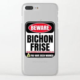 Beware Of Bichon Frise I Am Not Responsible For My Over Affectionate Dog You Have Been Warned Clear iPhone Case