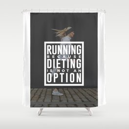 Running Because Dieting Is Not An Option Shower Curtain