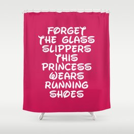 Forget The Glass Slippers Running Quote Shower Curtain