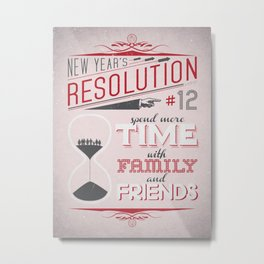 New Year's Resolution #12: Spend more time with your friends Metal Print