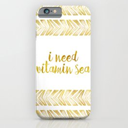 i need vitamin sea! in gold iPhone Case