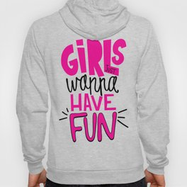 Girls Just Wanna Have Fun Hoody