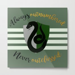 Slytherin Always Outnumbered, Never Outclassed Metal Print
