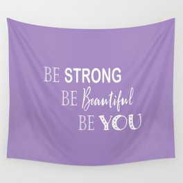 Be Strong, Be Beautiful, Be You - Purple and White Wall Tapestry