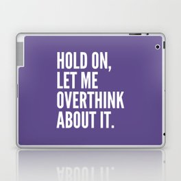 Hold On Let Me Overthink About It (Ultra Violet) Laptop & iPad Skin