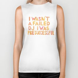 I Wasn´t A Failed DJ I Was Pre-Successful Biker Tank