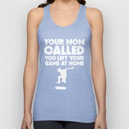 Your Mom Called You Left Your Game At Home Skateboarding Unisex Tank Top
