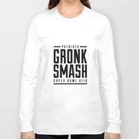 patriots Long Sleeve T-shirts featuring Gronk Smash Superbowl BW by PatsSwag