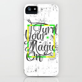 Turn Your Magic On iPhone Case