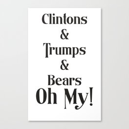 Clintons & Trumps & Bears Oh My! *Limited Edition* Canvas Print