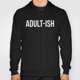 Adult-ish Funny Quote Hoody