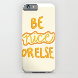 Be Nice Or Else iPhone Case