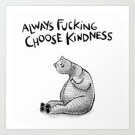 Always Fucking Choose Kindness ~ Bertina Art Print
