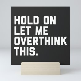 Hold On, Overthink This Funny Quote Mini Art Print