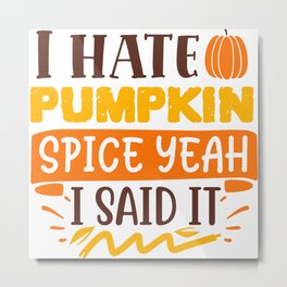 I Hate Pumpkin Spice Yeah I Said It Funny Metal Print