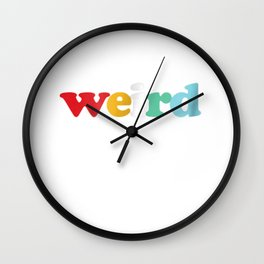 T-Shirt that says -Weird- in Various Colors Wall Clock