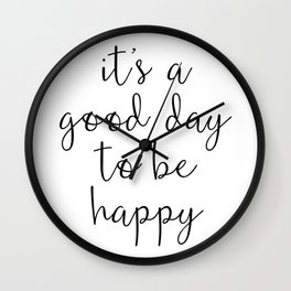 Good Day to Be Happy Quote Wall Clock