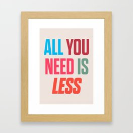 All you need is less, positive thinking, inspirational quote, life mantra, happiness Framed Art Print