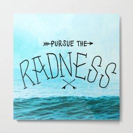 Pursue the Radness Metal Print