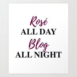 Rosé All Day, Blog All Night-Bordeaux Art Print