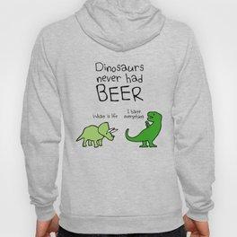 Dinosaurs Never Had Beer Hoody
