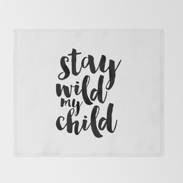 Stay Wild My Child, Kids Gift,Nursery Decor,Quote Prints,Typography Poster,Kids Room Decor Throw Blanket
