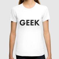 geek T-shirts featuring Geek by Koushik Chandru