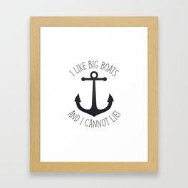 I Like Big Boats And I Cannot Lie! Framed Art Print