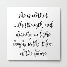 Proverbs 31:25 She is Clothed with Strength and Dignity Metal Print
