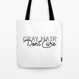 Gray Hair Don't Care Tote Bag